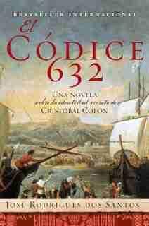 El Codice 632: Una Novela Sobre La Identidad Secreta De Cristóbal Colón by José Rodrigues Dos Santos