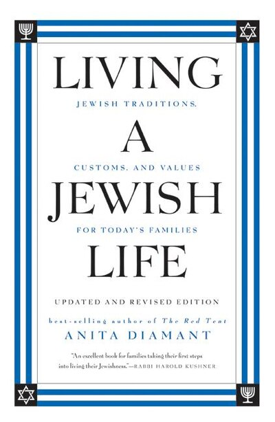 Living A Jewish Life, Updated And Revised Edition: Jewish Traditions, Customs, and Values for Today's Families by Anita Diamant