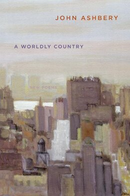 Book A Worldly Country: New Poems by John Ashbery