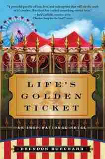 Life's Golden Ticket: An Inspirational Novel by Brendon Burchard