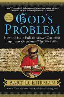 God's Problem: How the Bible Fails to Answer Our Most Important Question--Why We Suffer by Bart D. Ehrman
