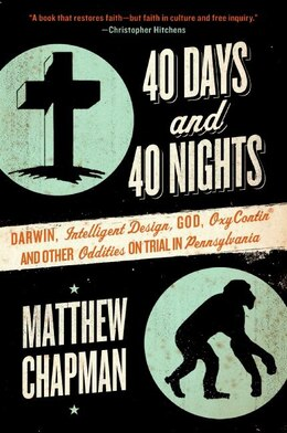 Book 40 Days And 40 Nights: Darwin, Intelligent Design, God, Oxycontin®, and Other Oddities on… by MATTHEW CHAPMAN