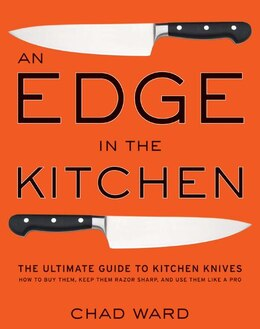 Book Edge In The Kitchen, An: The Ultimate Guide to Kitchen Knives—How to Buy Them, Keep Them… by Chad Ward