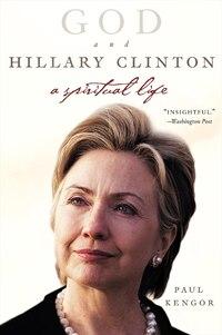 God and Hillary Clinton: A Spiritual Life