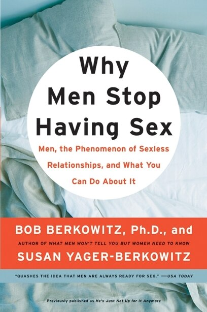 Why Men Stop Having Sex: Men, the Phenomenon of Sexless Relationships, and What You Can Do About It by Bob Berkowitz