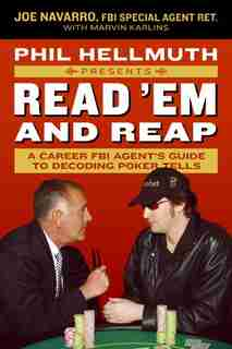 Phil Hellmuth Presents Read 'em And Reap: A Career FBI Agent's Guide to Decoding Poker Tells by Joe Navarro