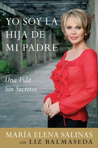 Yo Soy La Hija De Mi Padre: Una Vida Sin Secretos by Maria Elena Salinas