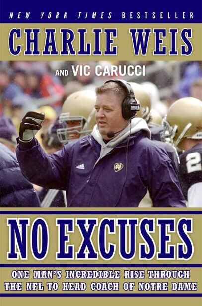 No Excuses: One Man's Incredible Rise Through the NFL to Head Coach of Notre Dame by Charlie Weis