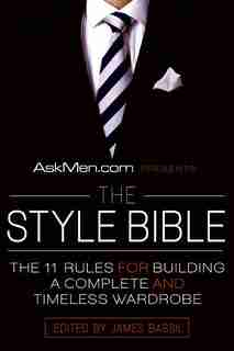 Askmen.com Presents The Style Bible: The 11 Rules for Building a Complete and Timeless Wardrobe by James Bassil