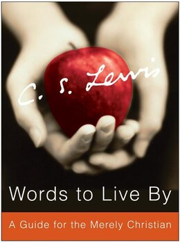 Book Words To Live By: A Guide for the Merely Christian by C. S. Lewis
