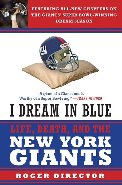 I Dream In Blue: Life, Death, and the New York Giants by Roger Director