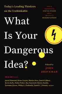 What Is Your Dangerous Idea?: Today's Leading Thinkers On The Unthinkable by John Brockman
