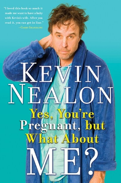 Yes, You're Pregnant, But What About Me? by Kevin Nealon