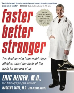 Book Faster, Better, Stronger: Your Exercise Bible, for a Leaner, Healthier Body in Just 12 Weeks by Eric, M.d. Heiden