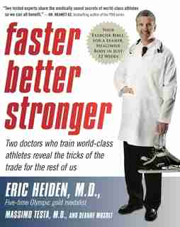 Faster, Better, Stronger: Your Exercise Bible, for a Leaner, Healthier Body in Just 12 Weeks by Eric Heiden