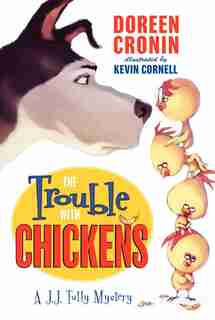 The Trouble With Chickens: A J.J. Tully Mystery by Doreen Cronin