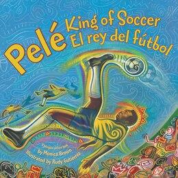 Book Pele, King Of Soccer/pele, El Rey Del Futbol by Monica Brown