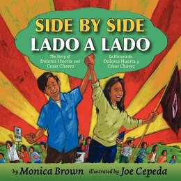 Book Side By Side/lado A Lado: The Story of Dolores Huerta and Cesar Chavez/La historia de Dolores… by Monica Brown