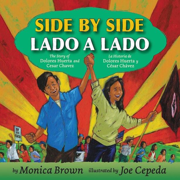Side By Side/lado A Lado: The Story Of Dolores Huerta And Cesar Chavez/la Historia De Dolores Huerta Y Cesar Chavez by Monica Brown
