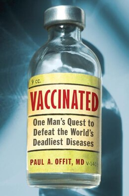 Book Vaccinated: One Man's Quest to Defeat the World's Deadliest Diseases by Paul A., M.d. Offit