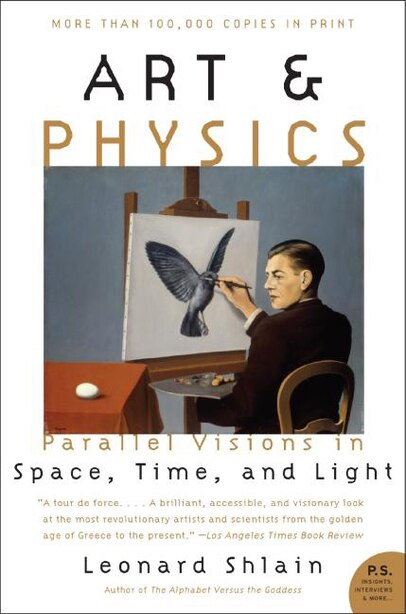Art & Physics: Parallel Visions in Space, Time, and Light by Leonard Shlain