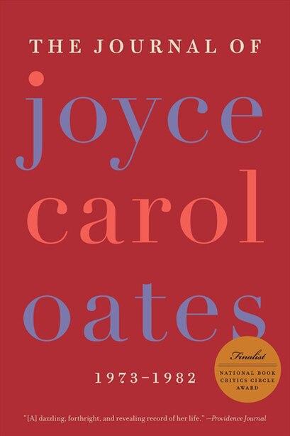 The Journal Of Joyce Carol Oates: 1973-1982 by JOYCE CAROL OATES