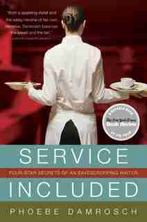 Service Included: Four-Star Secrets of an Eavesdropping Waiter by Phoebe Damrosch