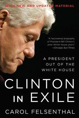 Book Clinton in Exile: A President Out of the White House by Carol Felsenthal