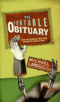 Book The Portable Obituary: How the Famous, Rich, and Powerful Really Died by Michael Largo