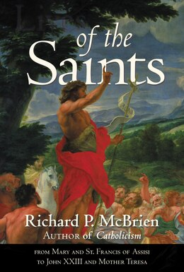 Book Lives Of The Saints: From Mary and St. Francis of Assisi to John XXIII and Mother Teresa by Richard P. Mcbrien