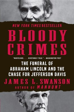 Book Bloody Crimes: The Funeral of Abraham Lincoln and the Chase for Jefferson Davis by James L. Swanson