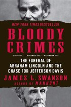 Bloody Crimes: The Funeral of Abraham Lincoln and the Chase for Jefferson Davis