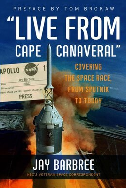 Book Live From Cape Canaveral: Covering the Space Race, from Sputnik to Today by Jay Barbree