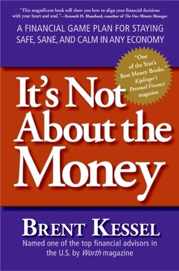 Book It's Not About The Money: A Financial Game Plan for Staying Safe, Sane, and Calm in Any Economy by Brent Kessel