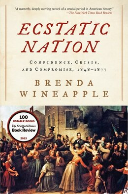 Book Ecstatic Nation: Confidence, Crisis, And Compromise, 1848-1877 by Brenda Wineapple