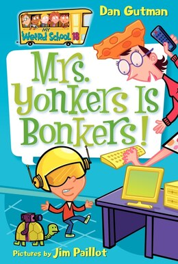 Book My Weird School #18: Mrs. Yonkers Is Bonkers!: Mrs. Yonkers Is Bonkers! by Dan Gutman