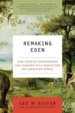 Book Remaking Eden: How Genetic Engineering And Cloning Will Transform The American Family by Lee M. Silver