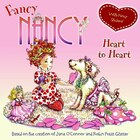 Fancy Nancy: Heart To Heart: Heart To Heart