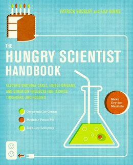 Book The Hungry Scientist Handbook: Electric Birthday Cakes, Edible Origami, and Other DIY Projects for… by Patrick Buckley