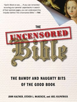 Book The Uncensored Bible: The Bawdy and Naughty Bits of the Good Book by John Kaltner