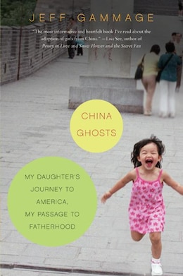 Book China Ghosts: My Daughter's Journey to America, My Passage to Fatherhood by Jeff Gammage