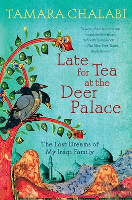 Book Late For Tea At The Deer Palace: The Lost Dreams Of My Iraqi Family by Tamara Chalabi