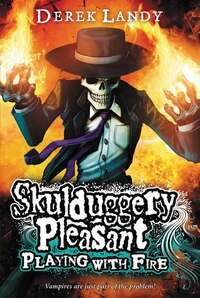 Skulduggery Pleasant: Playing With Fire: Playing With Fire