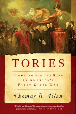 Book Tories: Fighting for the King in America's First Civil War by Thomas B. Allen