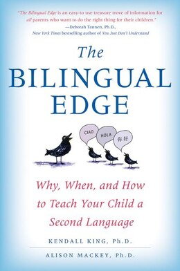 Book The Bilingual Edge: Why, When, and How to Teach Your Child a Second Language by Kendall, Phd King