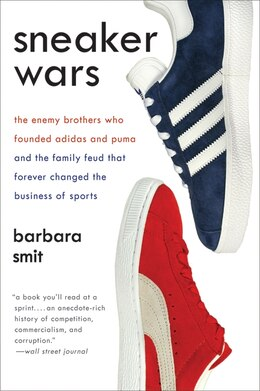 Book Sneaker Wars: The Enemy Brothers Who Founded Adidas and Puma and the Family Feud That Forever… by Barbara Smit