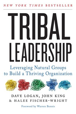 Book Tribal Leadership: Leveraging Natural Groups to Build a Thriving Organization by Dave Logan