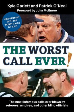 Book The Worst Call Ever!: The Most Infamous Calls Ever Blown by Referees, Umpires, and Other Blind… by Kyle Garlett