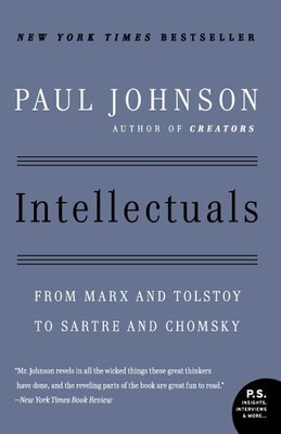 Book Intellectuals: From Marx And Tolstoy To Sartre And Chomsky by Paul M. Johnson