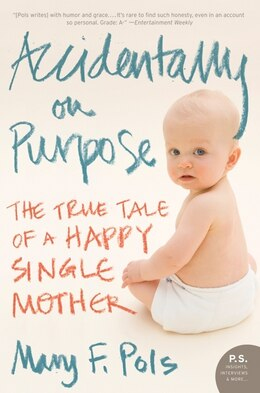 Book Accidentally On Purpose: The True Tale of a Happy Single Mother by Mary F. Pols